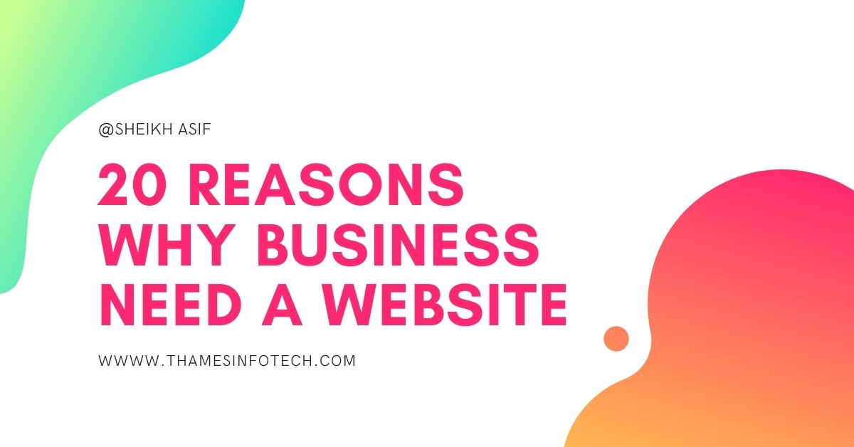 20 REASONS WHY BUSINESS NEED WEBSITE - Sheikh Asif